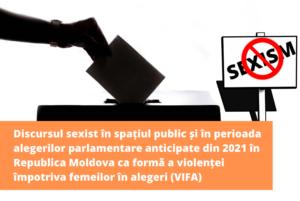 Discursul sexist în spațiul public și în perioada alegerilor parlamentare anticipate din 2021 în Republica Moldova ca formă a violenței împotriva femeilor în alegeri (VIFA)